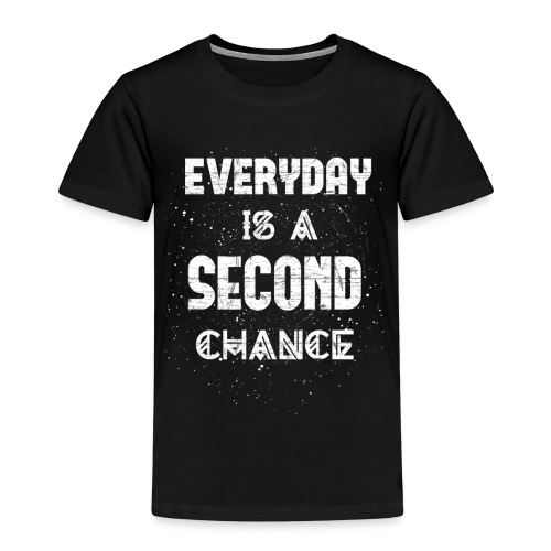 Everyday Is A Second Chance - Kinder Premium T-Shirt