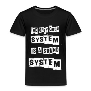 THE ONLY GOOD SYSTEM IS A SOUNDSYSTEM - Kinderen Premium T-shirt