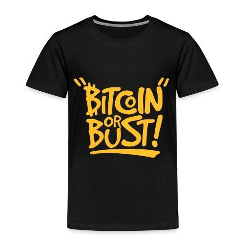Bitcoin or Bust! - Kinder Premium T-Shirt