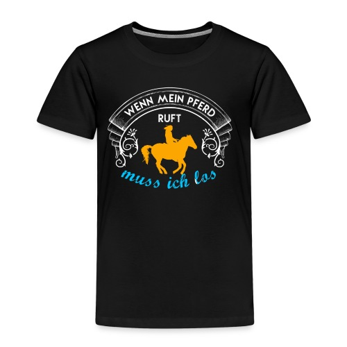 Wenn mein Pferd ruft ... - Kinder Premium T-Shirt