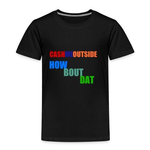 'Cash me outside how bout dat' - Kids' Premium T-Shirt