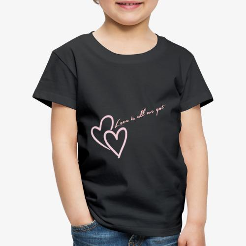 Lovevis all we got - Kinder Premium T-Shirt