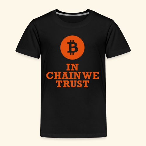 Bitcoin: In chain we trust - Kinder Premium T-Shirt
