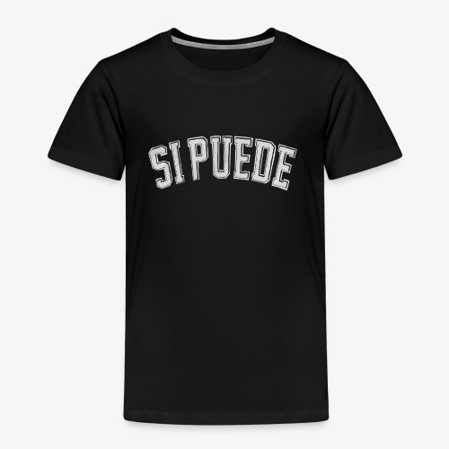 """SI PUEDE - """"yes, it can be done,"""" - Kinder Premium T-Shirt"""