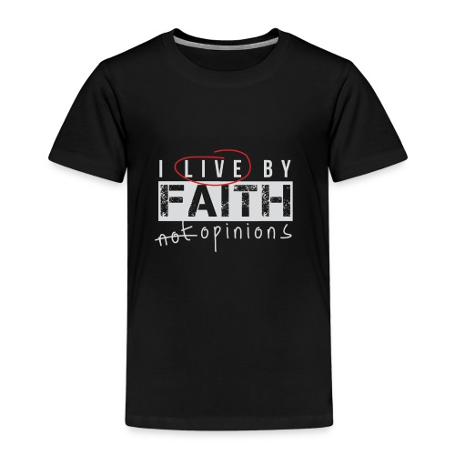 Live by Faith - Kids' Premium T-Shirt