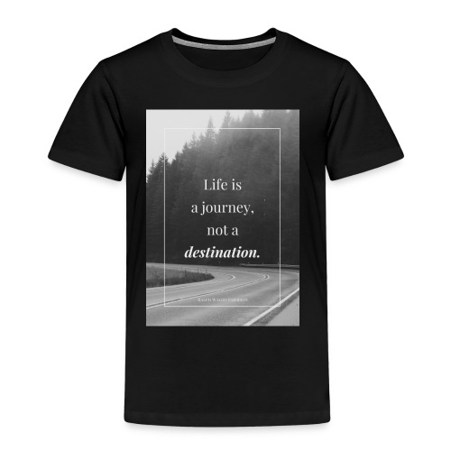 Life is a journey, not a destination - Kids' Premium T-Shirt