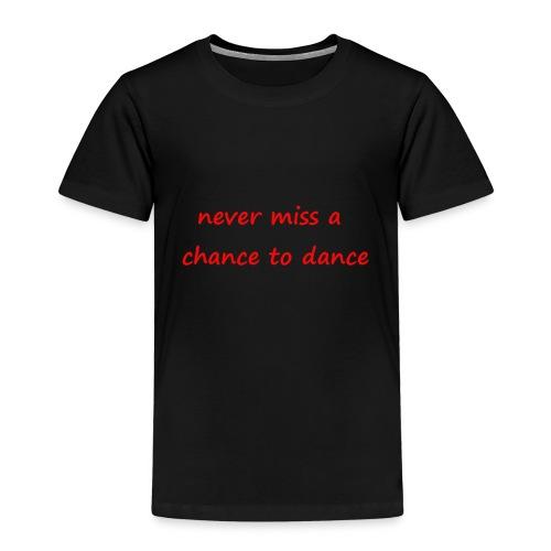 never miss a chance to dance - Lasten premium t-paita