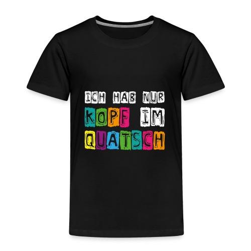 Kopfquatsch - Kinder Premium T-Shirt