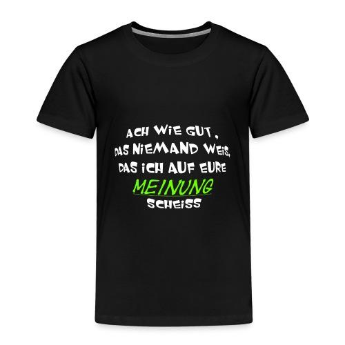 Ach wie gut das ich auf eure meinung scheiss - Kinder Premium T-Shirt