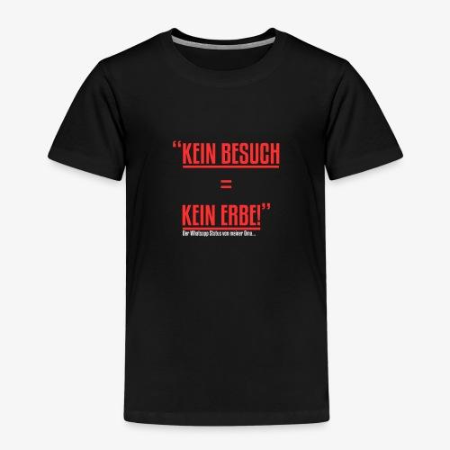 Kein Besuch = Kein Erbe - Kinder Premium T-Shirt