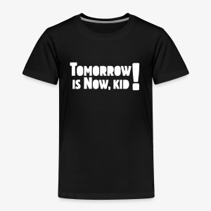Tomorrow Is Now, Kid! Logo - Kids' Premium T-Shirt