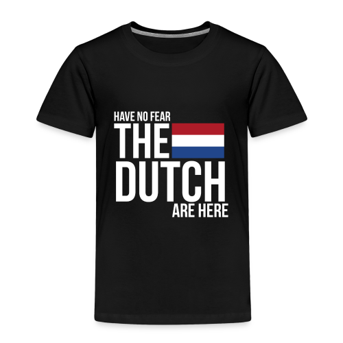 Have No Fear, The Dutch Are Here - Kinderen Premium T-shirt