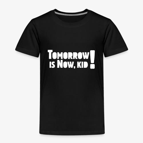 Tomorrow Is Now, Kid! Logo - Kids' Premium T-Shirt
