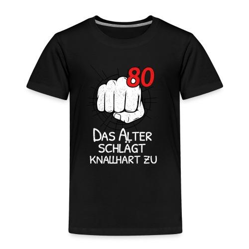 80 DAS ALTER SCHLÄGT KNALLHART ZU! - Kinder Premium T-Shirt