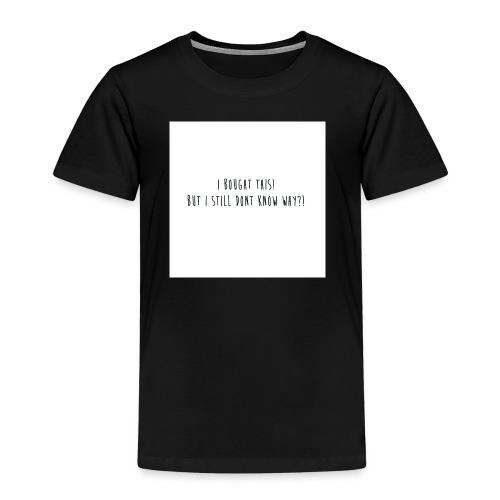 Why die I buy this... - Kinderen Premium T-shirt