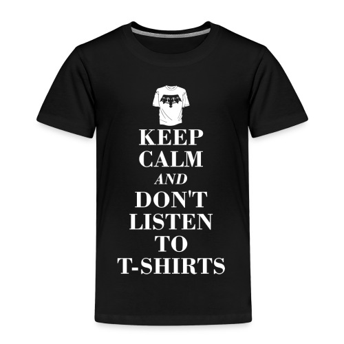Keep Calm And Don´t Listen To T-Shirts - Kinder Premium T-Shirt