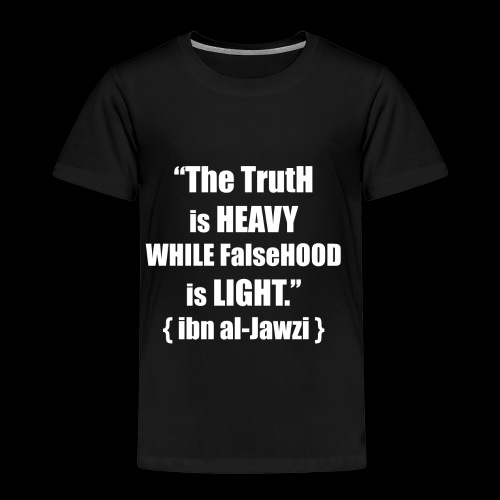 """The TrutH is HEAVY WHILE FalseHOOD is LIGHT.'' - Kinderen Premium T-shirt"