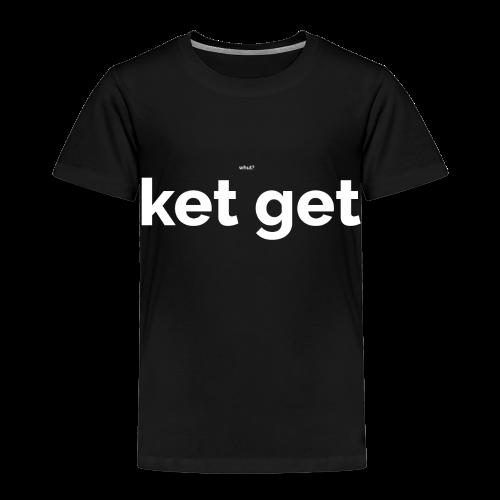 Ket get - Kinderen Premium T-shirt