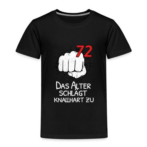 72 DAS ALTER SCHLÄGT KNALLHART ZU! - Kinder Premium T-Shirt