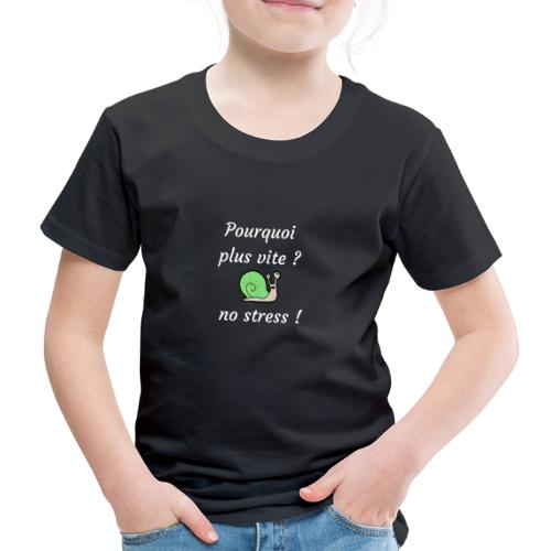 pourquoi plus vite ? no stress ! - T-shirt Premium Enfant