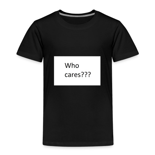 who cares - Kinder Premium T-Shirt