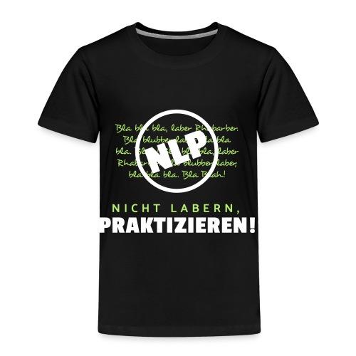 NLP - Nicht labern, praktizieren! - Kinder Premium T-Shirt