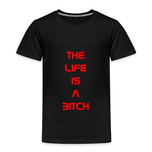 The Life Is A Bitch - Kinder Premium T-Shirt