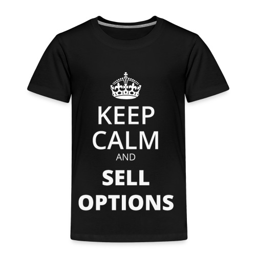 KEEP CALM AND SELL OPTIONS - Kinder Premium T-Shirt