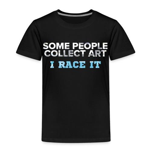 Some people collect art - I race it - Lasten premium t-paita