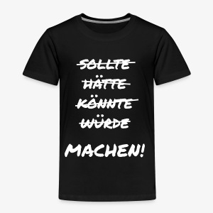 Machen! - Kinder Premium T-Shirt