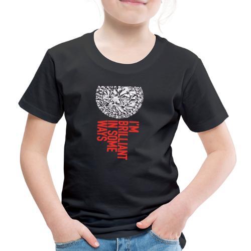 I'm brilliant in some ways - Kinderen Premium T-shirt