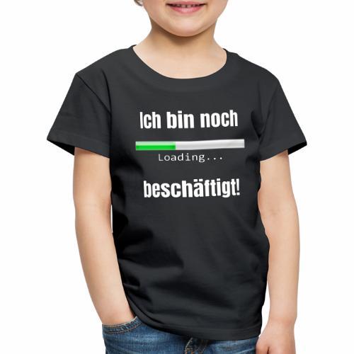 Ich bin noch beschäftigt! - Kinder Premium T-Shirt