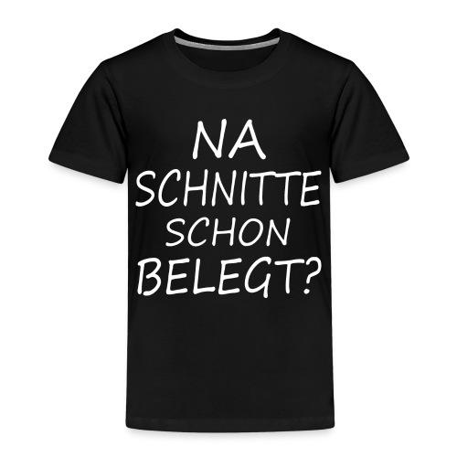 Na Schnitte schon belegt ? - Kinder Premium T-Shirt