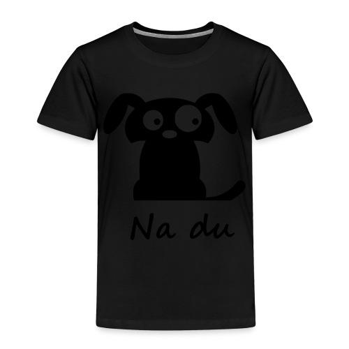 Na du... - Kinder Premium T-Shirt