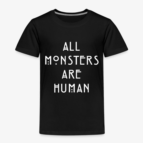 All Monsters Are Human - T-shirt Premium Enfant