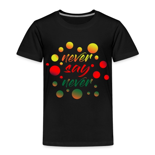 never say never - T-shirt Premium Enfant