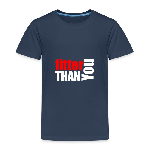 Fitter than you - Kinder Premium T-Shirt
