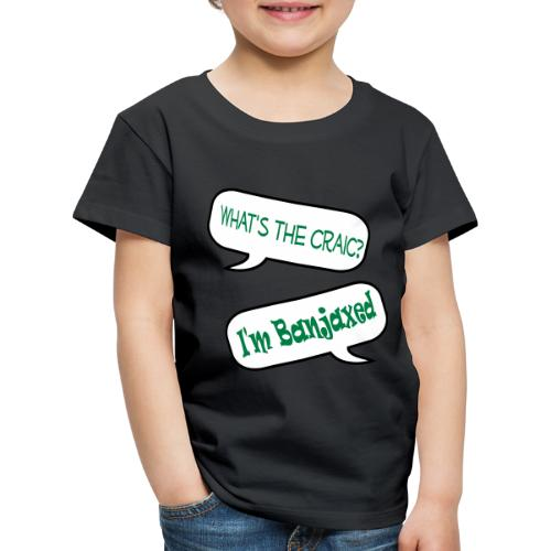 craic banjaxed - Kids' Premium T-Shirt