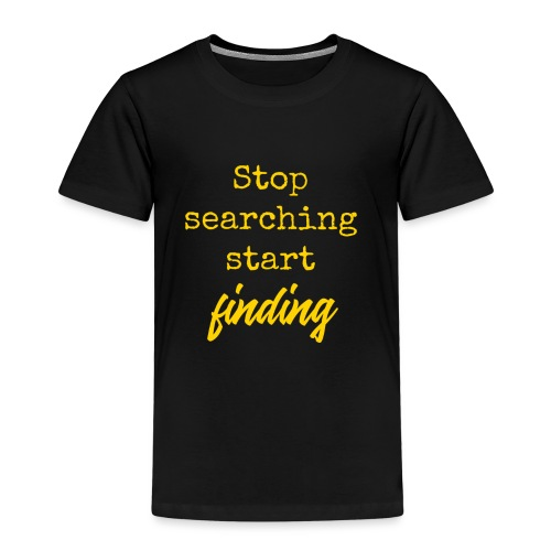 Stop searching - Kinderen Premium T-shirt