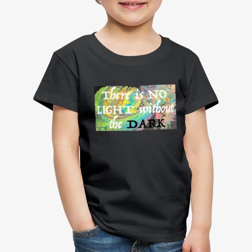 Motiverende tekst er is geen licht zonder donker - Kinderen Premium T-shirt