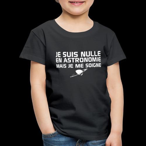 Je suis nulle en Astronomie - T-shirt Premium Enfant