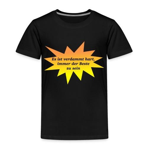 Es ist verdammt hart, immer der Beste zu sein - Kinder Premium T-Shirt