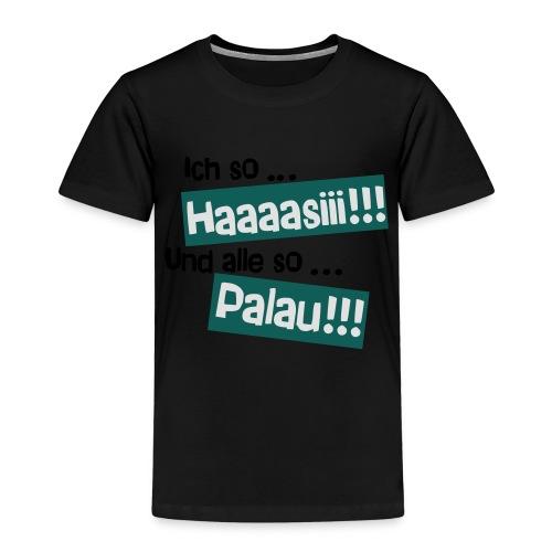 Haaaasiii!!! Palau!!! - Kinder Premium T-Shirt