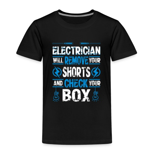 Electrician will remove your shorts and check you - Kids' Premium T-Shirt