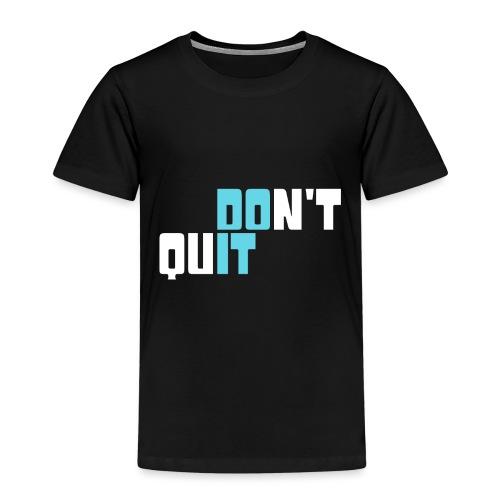 don't quit - Kinder Premium T-Shirt