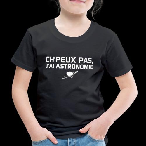 Ch'peux pas, j'ai Astronomie - T-shirt Premium Enfant