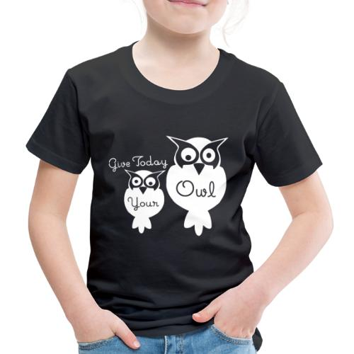 Give Today Your Owl weiß - Kinder Premium T-Shirt