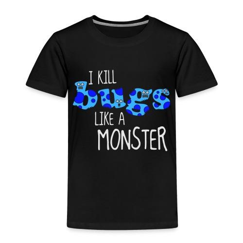 ikillbugslikeamonster - Kids' Premium T-Shirt
