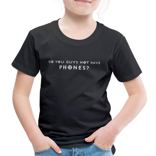Do You Guys Not Have Phones? - Kids' Premium T-Shirt