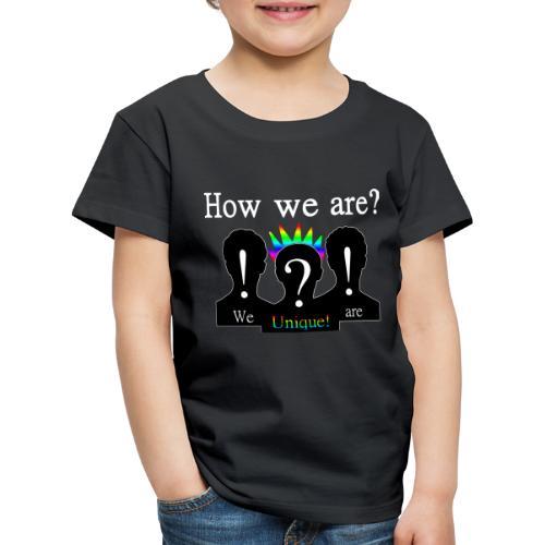 How we are? We are unique! Bunt - Kinder Premium T-Shirt